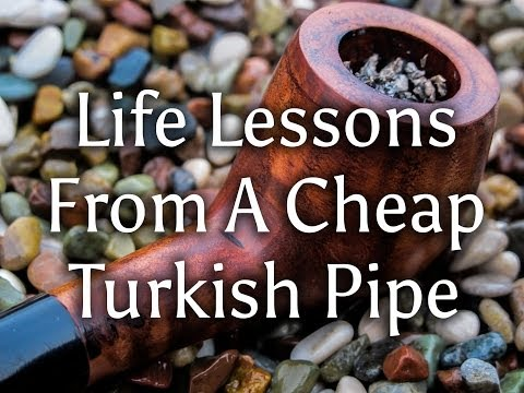 Life lessons from a cheap Turkish tobacco pipe