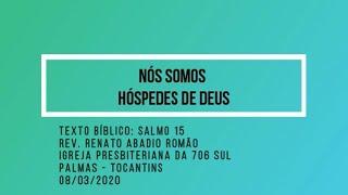 Nós Somos Hóspedes de Deus - Rev. Renato Romão - 08/03/2020