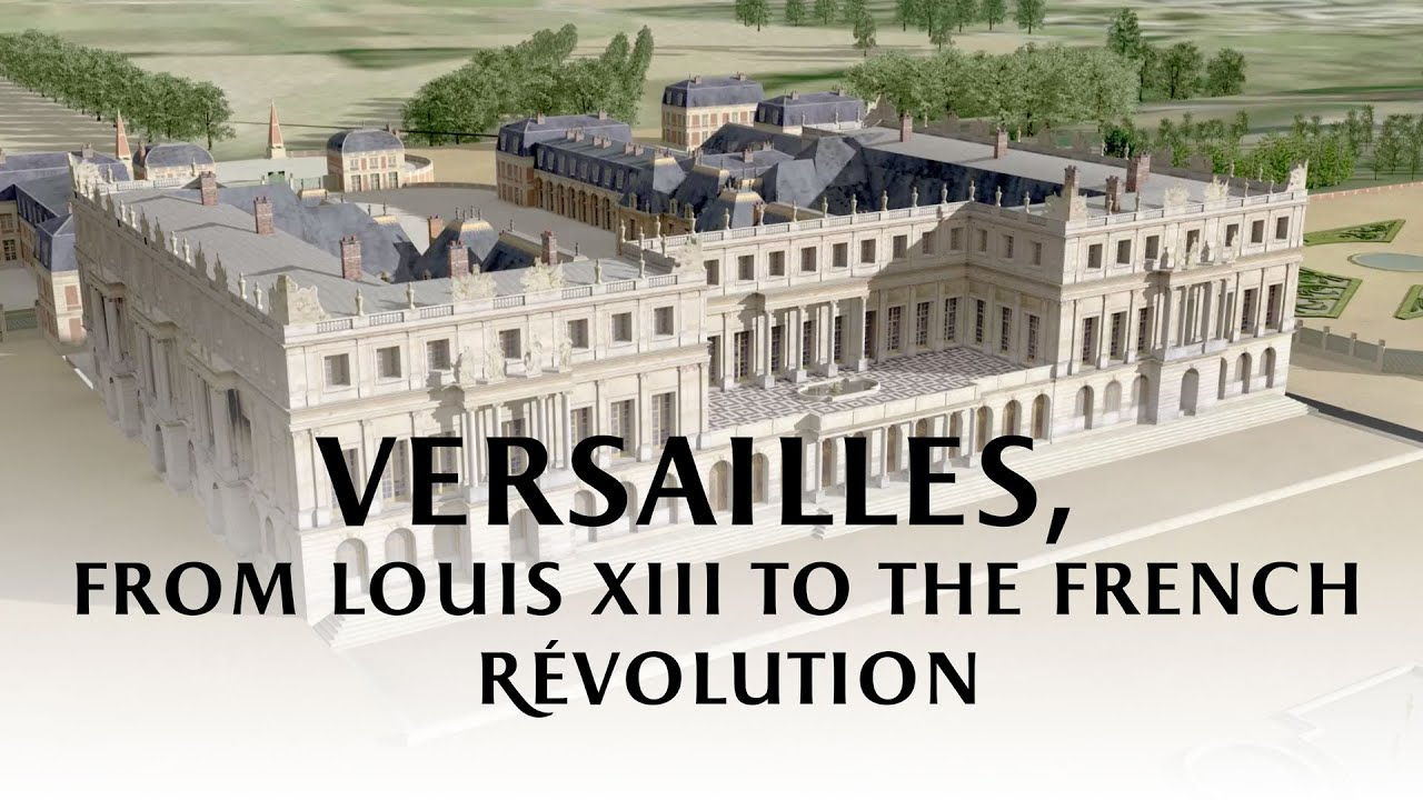 Versailles From Louis Xiii To The French Revolution Youtube
