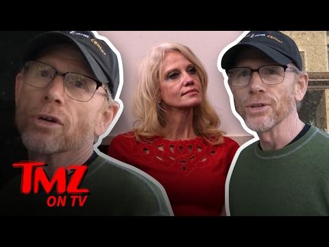 Ron Howard -- Kellyanne Conway Has Zero Credibility! | TMZ TV
