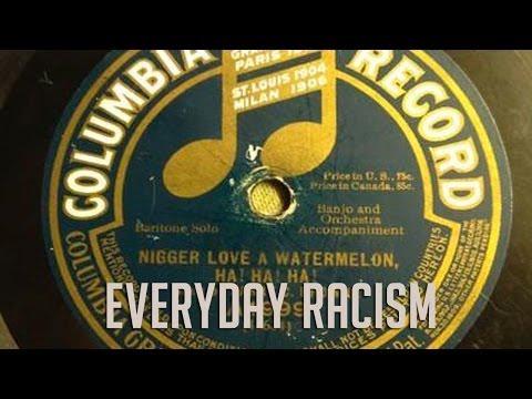 Everyday Racism: Nigger Love a Watermelon, Ha! Ha! Ha! Ha!