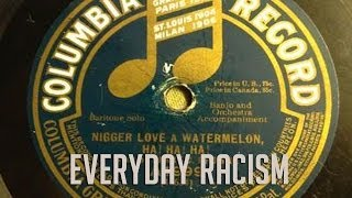 Everyday Racism: Nigger Love a Watermelon, Ha! Ha! Ha! Ha!