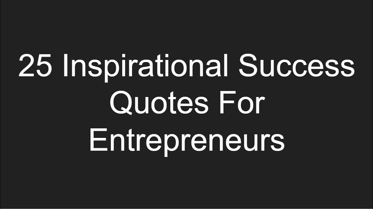 Success Quotes 25 Inspirational Success Quotes For Entrepreneurs  Youtube