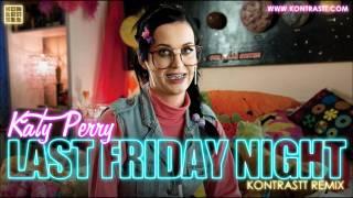 Katy Perry - Last Friday Night (Kontrastt Remix) // DOWNLOAD LINK //