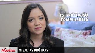 Migalhas Bioéticas - Esterilização compulsória