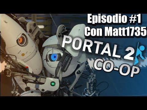 "Portal 2 Cooperativo con Matt1735 : Episodio 1 ""Volvimos"""