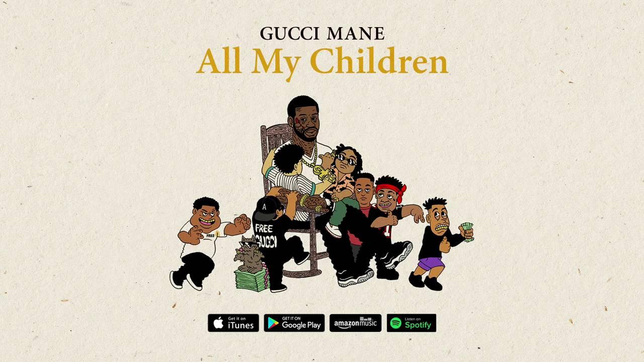 Download GUCCI MANE all my children
