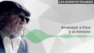 Amenazar a Paco y al ministro | Los audios de Villarejo