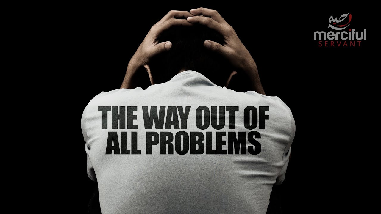 THE WAY OUT OF ALL PROBLEMS IN LIFE - MUFTI MENK