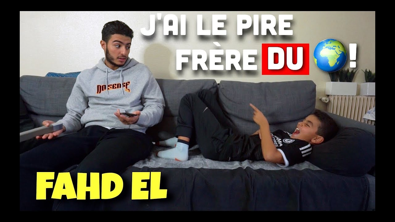 J'AI LE PIRE FRÈRE DU MONDE 😰 - FAHD EL