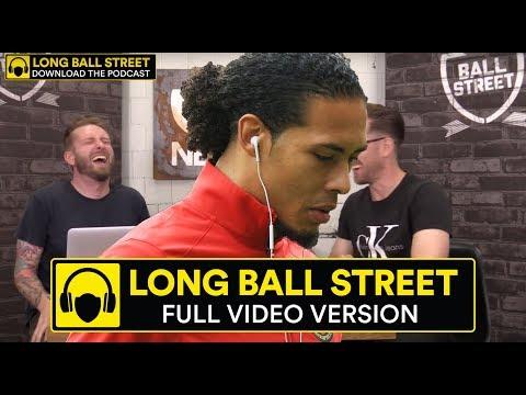PREMIER LEAGUE IS BACK & VAN DIJK LIVERPOOL BOUND | THE LONG BALL STREET PODCAST