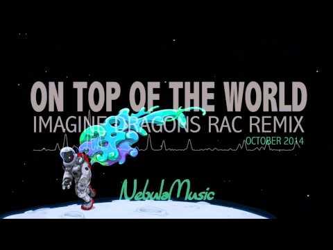 Imagine Dragons - On Top of the World | RAC Remix {Nebula Music}