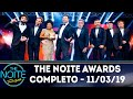 The Noite Awards - Completo | The Noite (11/03/19)