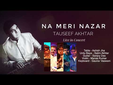 NA MERI NAZAR | Tauseef Akhtar (Live) | Ayaaz Jhansvi