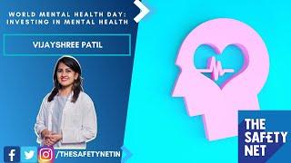 World Mental Health Day: Investing in mental health | The Safety Net | Vijayshree Patil