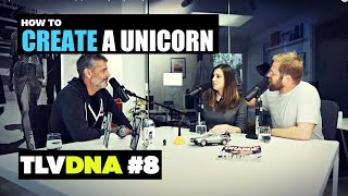 TLV DNA podcast show episode # 8: How to build a unicorn.