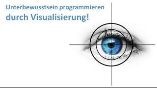 Unterbewusstsein programmieren durch Visualisierung