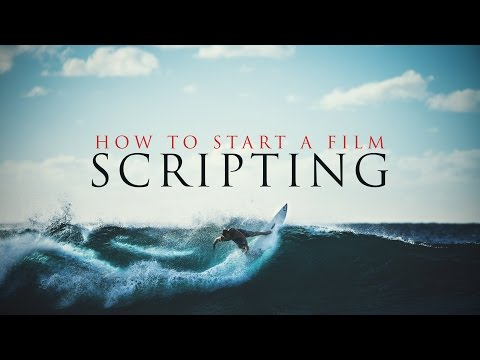 How to Start A Film: Scripting