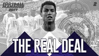 The Real Deal: Real Madrid #2 - HE'S DONE IT AGAIN! - Football Manager 2017