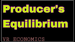 Producers equilibrium #18 MICRO ECONOMICS BY BY VR