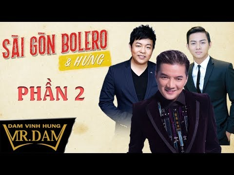 Liveshow Sài Gòn Bolero & Hưng | Đàm Vĩnh Hưng, Quang Lê, Hoài Lâm [Phần 2]
