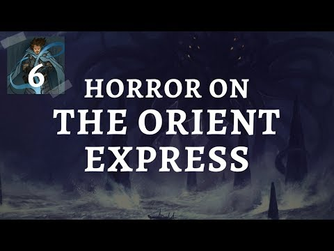 (Call of Cthulhu) Horror on the Orient Express: Episode 6