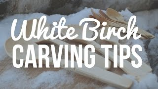 White Birch Carving Tips - Carving A Wooden Spoon That Looks Fancy Dancy