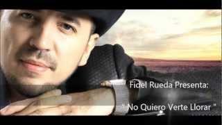 Fidel Rueda - No Quiero Verte Llorar (Promo 2013)