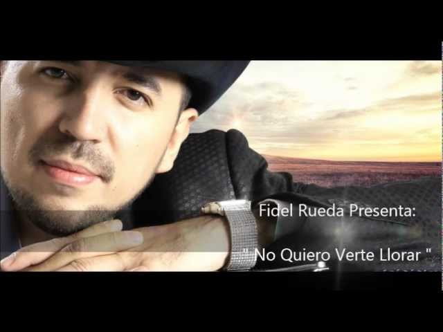 Fidel Rueda No Quiero Verte Llorar Promo 2013 Youtube