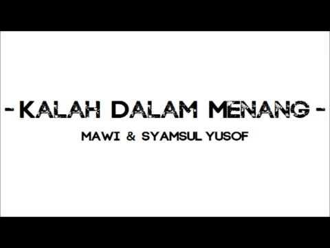KALAH DALAM MENANG - Mawi & Syamsul Yusof (Lirik)