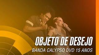 Banda Calypso - Objeto de desejo (DVD 15 Anos Ao Vivo em Belém - Oficial)