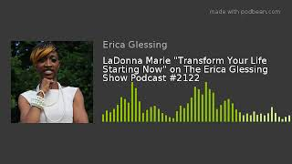 "LaDonna Marie ""Transform Your Life Starting Now"" on The Erica Glessing Show Podcast #2122"