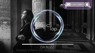 Download Da Buzz - Wonder Where You Are (Anton Ishutin Remix) Mp3 and Videos