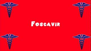 Pronounce Medical Words ― Foscavir(, 2014-04-25T16:06:02.000Z)
