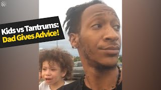 Parenting skills: Dad shows how to deal with a child's tantrum. | Parenting advice