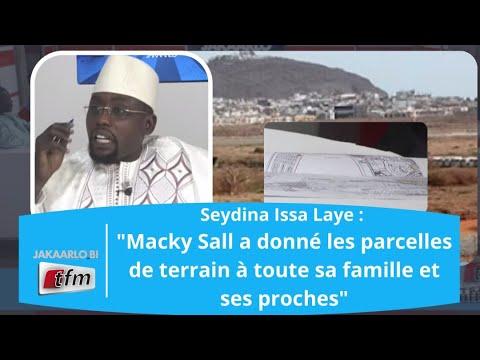"""Seydina Issa Laye : """"Macky Sall a donné les parcelles de terrain à toute sa famille et ses proches"""""""