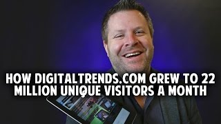 How DigitalTrends.com Grew to an Authority Website With Over 22 Million Unique Hits per Month