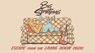 Escape From The Living Room Lounge: Big Something LIVE on 8/8/2020