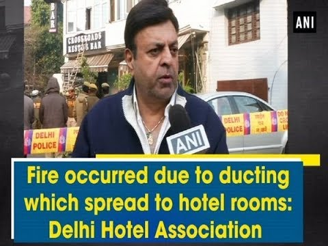 Fire occurred due to ducting which spread to hotel rooms: Delhi Hotel Association  - ANI News