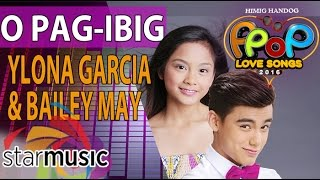 Bailey May and Ylona Garcia - O Pag-ibig (Official Lyric Video) mp3