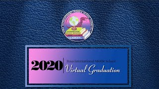 Rosa International Middle School Class of 2020 Virtual Graduation