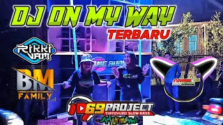 Download lagu DJ ON MY WAY BY 69 PROJECT. BM FAMILY SLOW BASS BIKIN GOYANG