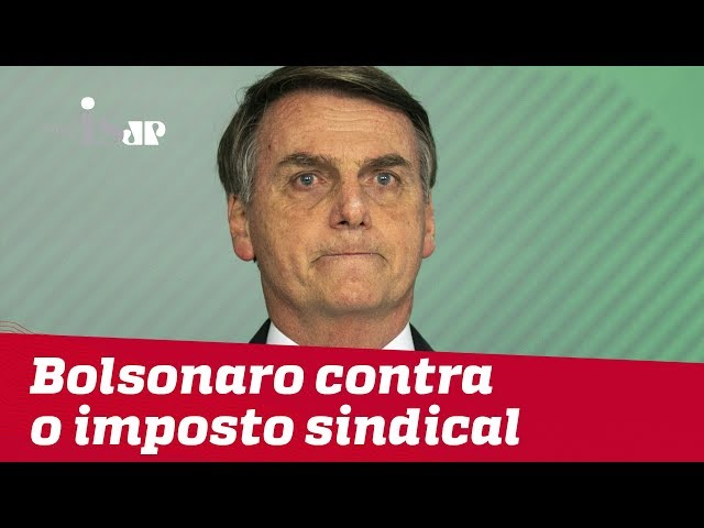 Bolsonaro contra a farra do imposto sindical