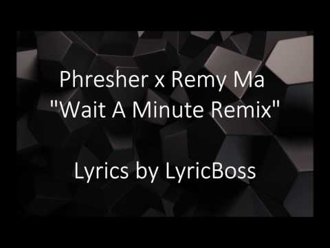 "Phresher x Remy Ma ""Wait A Minute Remix"" (lyrics)"