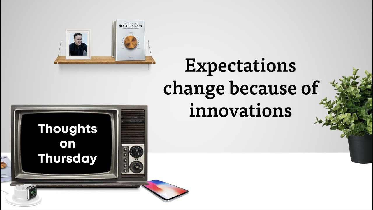 Innovations change expectations