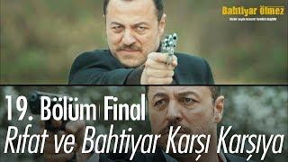 Rıfat ve Bahtiyar karşı karşıya - Bahtiyar Ölmez 19. Bölüm  Final