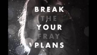 Break Your Plans - The Fray