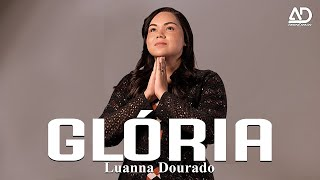 Luanna Dourado - GLÓRIA (Lançamento 2018)