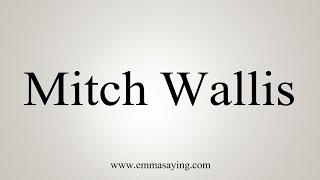 How to Pronounce Mitch Wallis