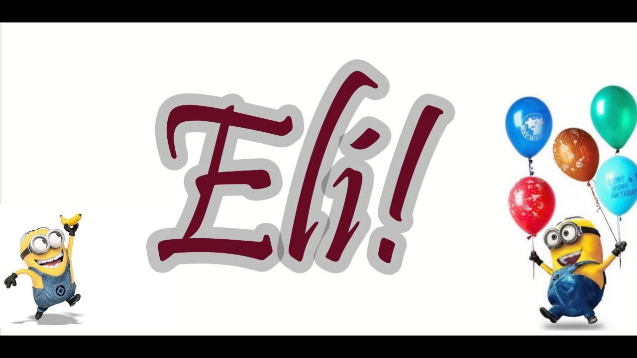 happy birthday eli Happy Birthday ELI From Minions!   YouTube happy birthday eli